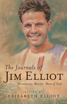 Image for The Journals of Jim Elliot : Missionary, Martyr, Man of God