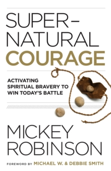 Image for Supernatural Courage : Activating Spiritual Bravery to Win Today's Battle