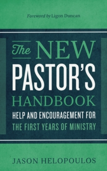Image for The New Pastor's Handbook : Help and Encouragement for the First Years of Ministry