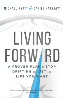 Image for Living Forward : A Proven Plan to Stop Drifting and Get the Life You Want
