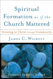 Image for Spiritual Formation as if the Church Mattered : Growing in Christ through Community