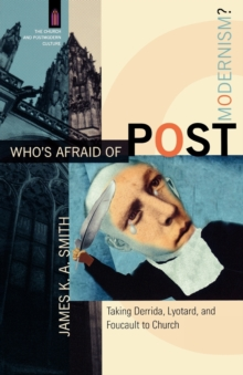 Image for Who's afraid of postmodernism?  : taking Derrida, Lyotard, and Foucault to church