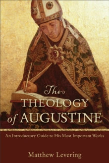 Image for The Theology of Augustine : An Introductory Guide to His Most Important Works