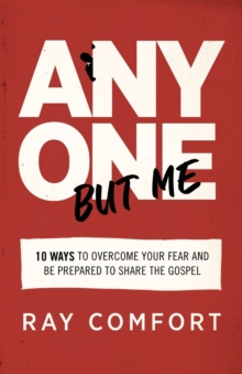 Image for Anyone but Me : 10 Ways to Overcome Your Fear and Be Prepared to Share the Gospel