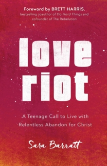 Image for Love Riot : A Teenage Call to Live with Relentless Abandon for Christ