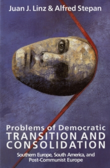 Image for Problems of Democratic Transition and Consolidation : Southern Europe, South America, and Post-Communist Europe