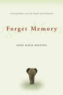 Image for Forget memory  : creating better lives for people with dementia