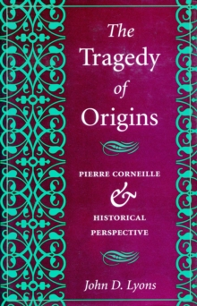 Image for The tragedy of origins  : Pierre Corneille and historical perspective