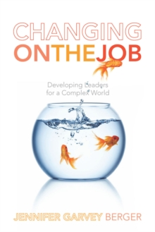 Image for Changing on the job  : developing leaders for a complex world