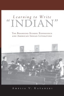 """Image for Learning to Write """"""""Indian : The Boarding School Experience and American Indian Literature"""