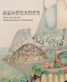 Image for Renegades : Bruce Goff and the American School of Architecture
