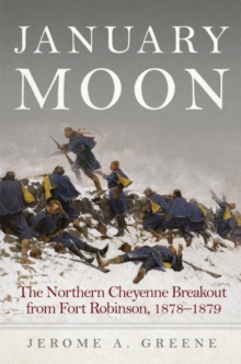 Image for January Moon : The Northern Cheyenne Breakout from Fort Robinson, 1878-1879