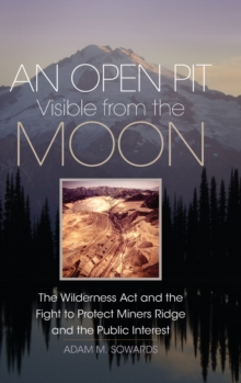 Image for An Open Pit Visible from the Moon : The Wilderness Act and the Fight to Protect Miners Ridge and the Public Interest