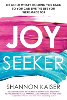Image for Joy Seeker : Let Go of What's Holding You Back So You Can Live the Life You Were Made For