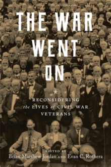 Image for The War Went On : Reconsidering the Lives of Civil War Veterans