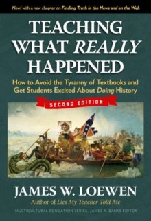 Image for Teaching What Really Happened : How to Avoid the Tyranny of Textbooks and Get Students Excited About Doing History