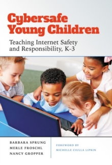 Image for Cybersafe Young Children : Teaching Internet Safety and Responsibility, K-3
