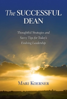 Image for The Successful Dean : Thoughtful Strategies and Savvy Tips for Today's Evolving Leadership