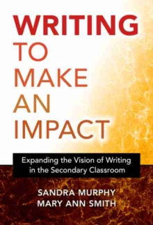 Image for Writing to Make an Impact : Expanding the Vision of Writing in the Secondary Classroom