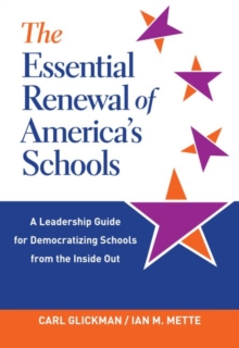 Image for The Essential Renewal of America's Schools : A Leadership Guide for Democratizing Schools from the Inside Out