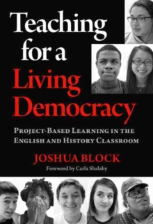 Image for Teaching for a Living Democracy : Project-Based Learning in the English and History Classroom