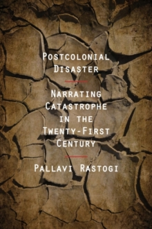 Image for Postcolonial Disaster : Narrating Catastrophe in the Twenty-First Century