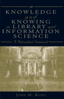 Image for Knowledge and Knowing in Library and Information Science : A Philosophical Framework