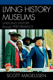 Image for Living History Museums : Undoing History through Performance