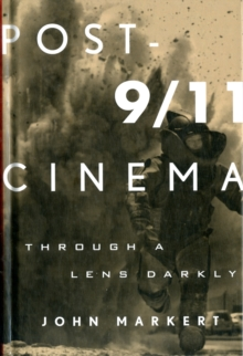 Image for Post-9/11 Cinema : Through a Lens Darkly