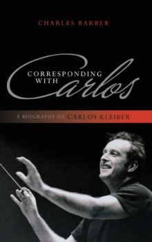 Image for Corresponding with Carlos : A Biography of Carlos Kleiber