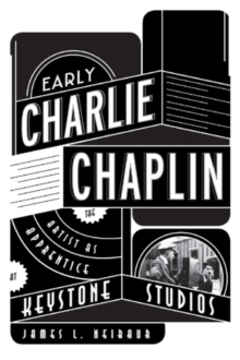 Image for Early Charlie Chaplin  : the artist as apprentice at Keystone Studios