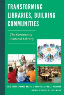 Image for Transforming libraries, building communities  : the community-centered library