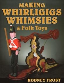 Image for Making Whirligigs, Whimsies, & Folk Toys