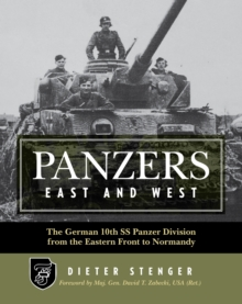 Image for Panzers East and West  : the German 10th SS Panzer Division from the Eastern Front to Normandy