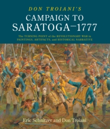 Image for Don Troiani's campaign to Saratoga - 1777  : the turning point of the Revolutionary War in paintings, artifacts, and historical narrative