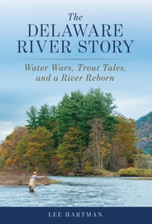 Image for The Delaware River story  : water wars, trout tales, and a river reborn