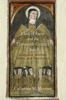 Image for Clare of Assisi and the thirteenth-century church  : religious women, rules, and resistance