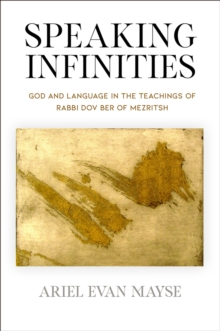 Image for Speaking Infinities : God and Language in the Teachings of Rabbi Dov Ber of Mezritsh