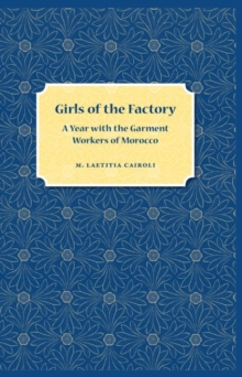 Image for Girls of the factory  : a year with the garment workers of Morocco