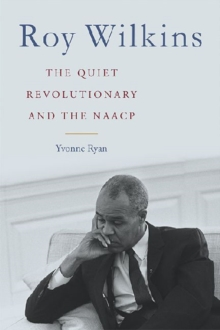 Image for Roy Wilkins : The Quiet Revolutionary and the NAACP