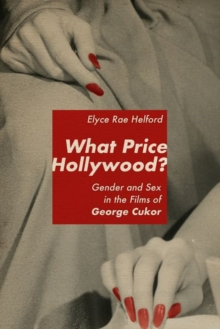 Image for What price Hollywood?  : gender and sex in the films of George Cukor