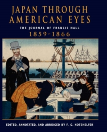 Image for Japan Through American Eyes : The Journal Of Francis Hall, 1859-1866