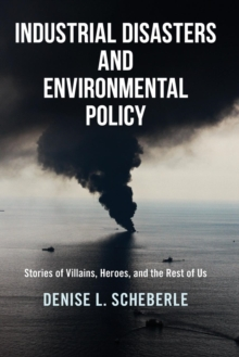 Image for Industrial disasters and environmental policy  : stories of villains, heroes, and the rest of us