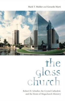 Image for The Glass Church : Robert H. Schuller, the Crystal Cathedral, and the Strain of Megachurch Ministry