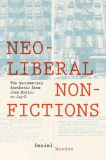 Image for Neoliberal Nonfictions : The Documentary Aesthetic from Joan Didion to Jay-Z