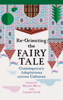 Image for Re-Orienting the Fairy Tale : Contemporary Adaptations across Cultures