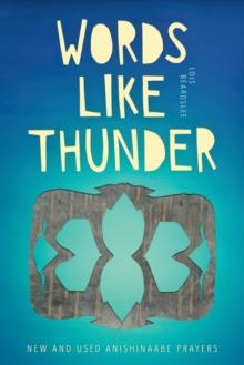 Image for Words like Thunder : New and Used Anishinaabe Prayers