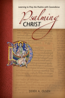 Image for Psalming Christ  : learning to pray the Psalms with Cassiodorus