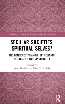 Image for Secular societies, spiritual selves?  : the gendered triangle of religion, secularity and spirituality