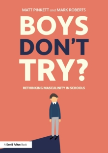 Image for Boys don't try?  : rethinking masculinity in schools